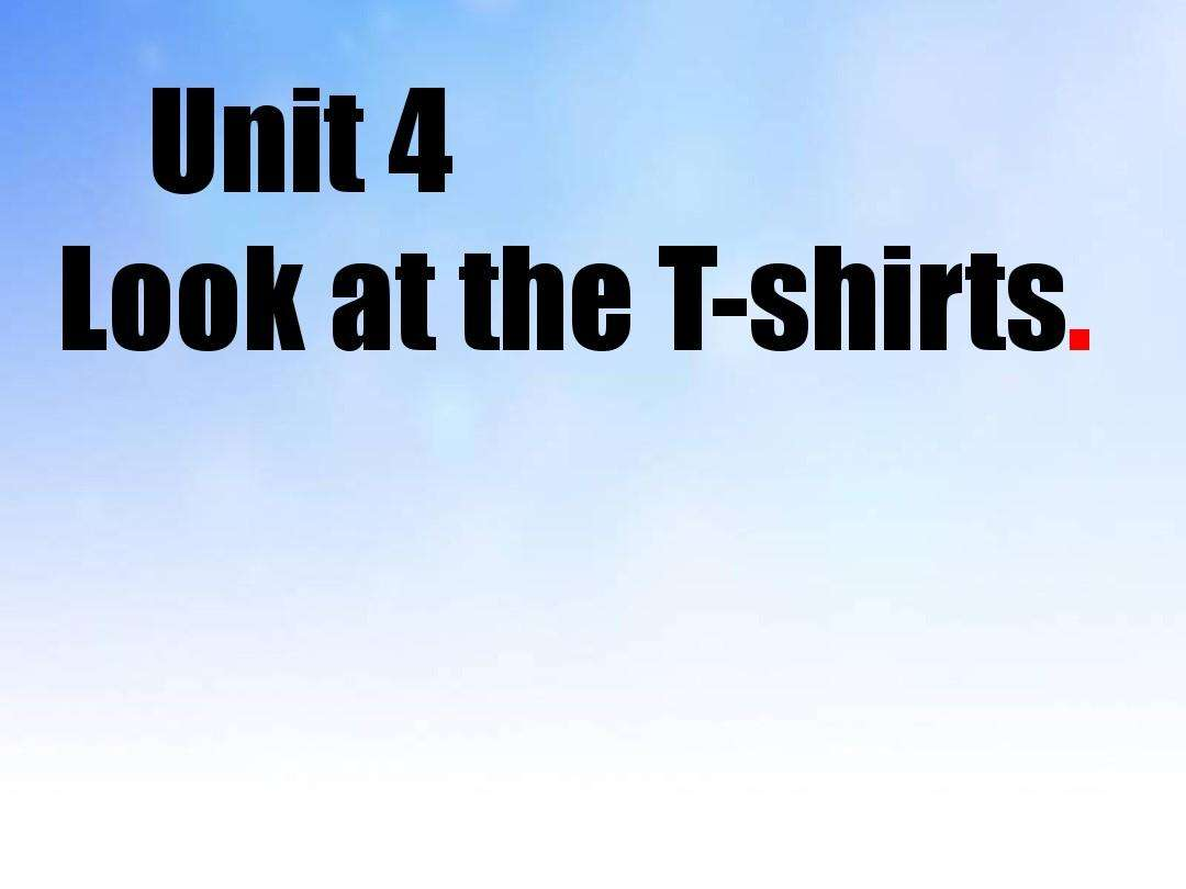 2014??????? unit4 <strong>look<\/strong> at the t-shirts??